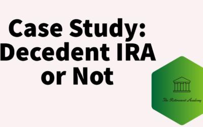 Case Study: Decedent IRA, Or Not