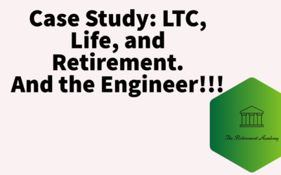 Case Study:  LTC, Life, and Retirement.  Oh, and the Engineer!!!
